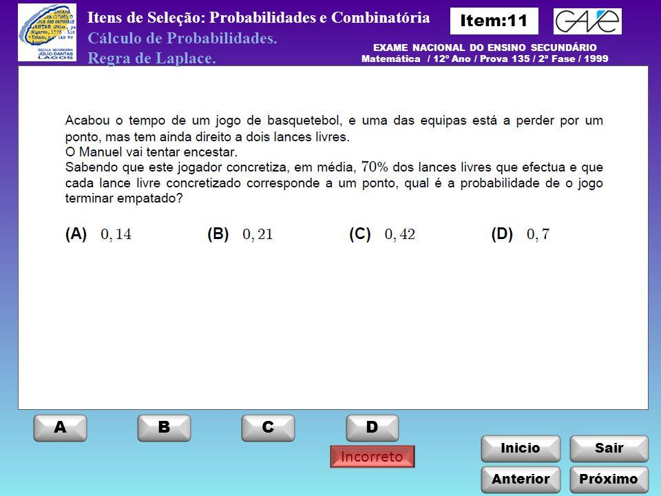 InicioSair Incorreto Itens de Seleção: Probabilidades e Combinatória Anterior ABCD Próximo Cálculo de Probabilidades. Regra de Laplace. EXAME NACIONAL