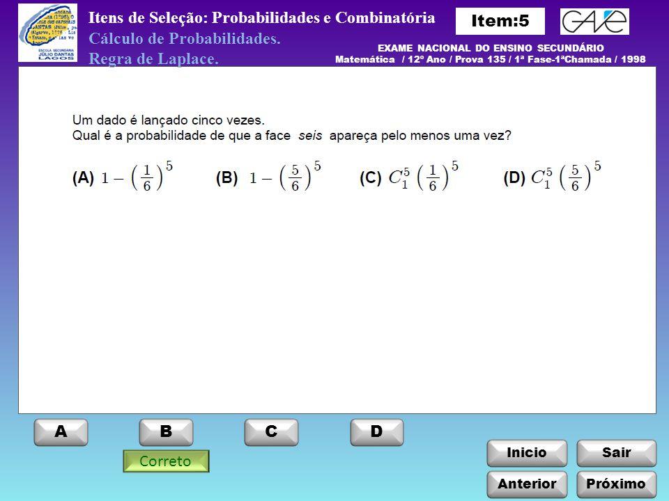 InicioSair Itens de Seleção: Probabilidades e Combinatória Anterior ABCD Próximo EXAME NACIONAL DO ENSINO SECUNDÁRIO Matemática / 12º Ano / Prova 135