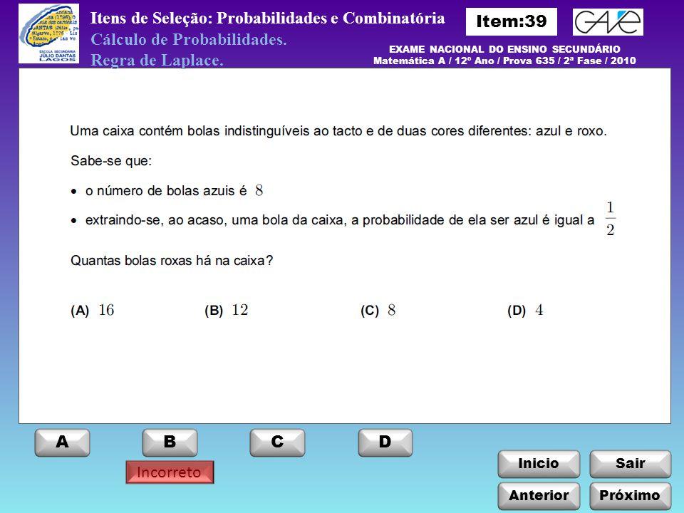 InicioSair Incorreto Itens de Seleção: Probabilidades e Combinatória EXAME NACIONAL DO ENSINO SECUNDÁRIO Matemática A / 12º Ano / Prova 635 / 2ª Fase