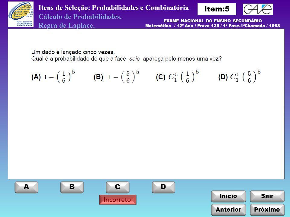 InicioSair Incorreto Itens de Seleção: Probabilidades e Combinatória Anterior ABCD Próximo EXAME NACIONAL DO ENSINO SECUNDÁRIO Matemática / 12º Ano /