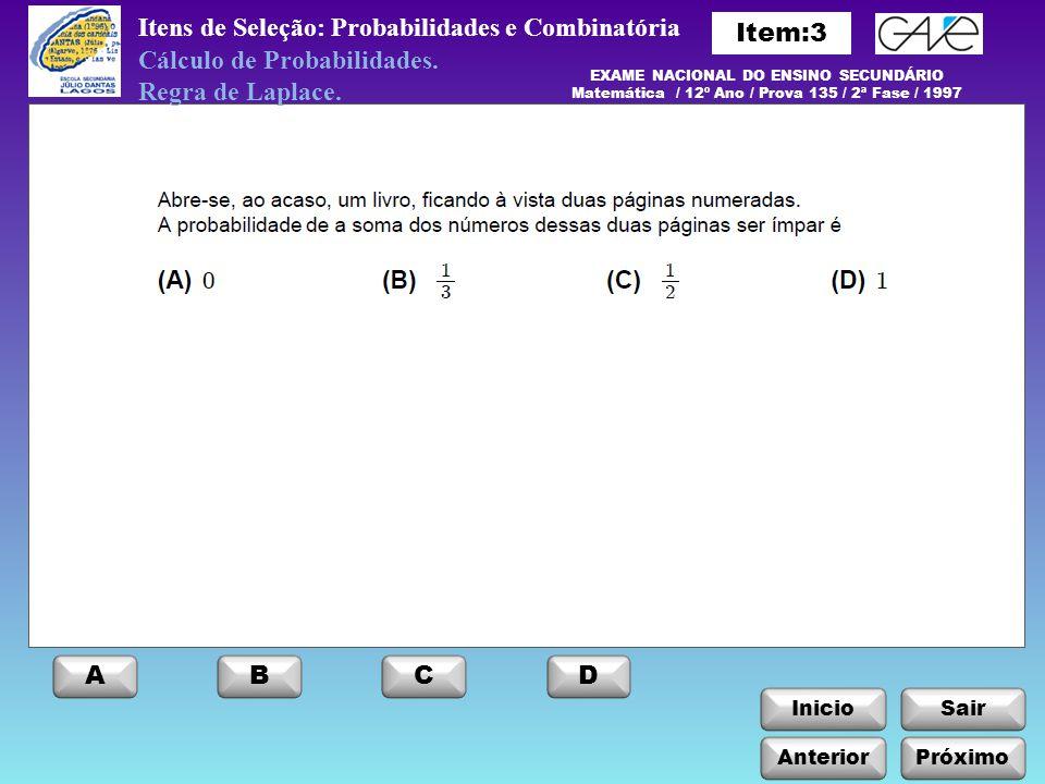 InicioSair Itens de Seleção: Probabilidades e Combinatória Anterior ABCD Próximo Cálculo de Probabilidades. Regra de Laplace. EXAME NACIONAL DO ENSINO