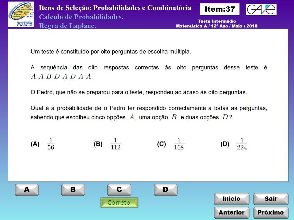 InicioSair Anterior ABCD Itens de Seleção: Probabilidades e Combinatória Cálculo de Probabilidades. Regra de Laplace. Teste Intermédio Matemática A /