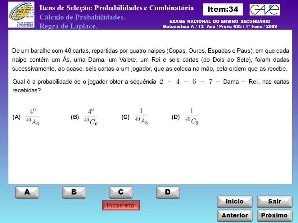 InicioSair Incorreto Anterior ABCD Itens de Seleção: Probabilidades e Combinatória Cálculo de Probabilidades. Regra de Laplace. EXAME NACIONAL DO ENSI