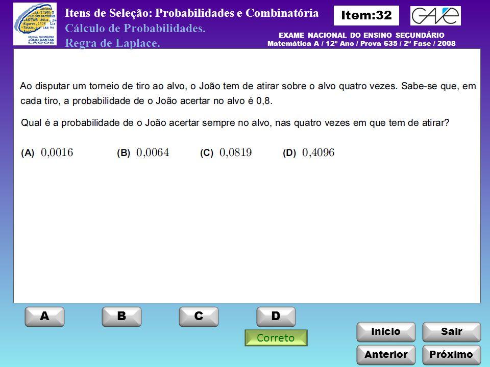 InicioSair Anterior ABCD Correto Itens de Seleção: Probabilidades e Combinatória Cálculo de Probabilidades. Regra de Laplace. EXAME NACIONAL DO ENSINO
