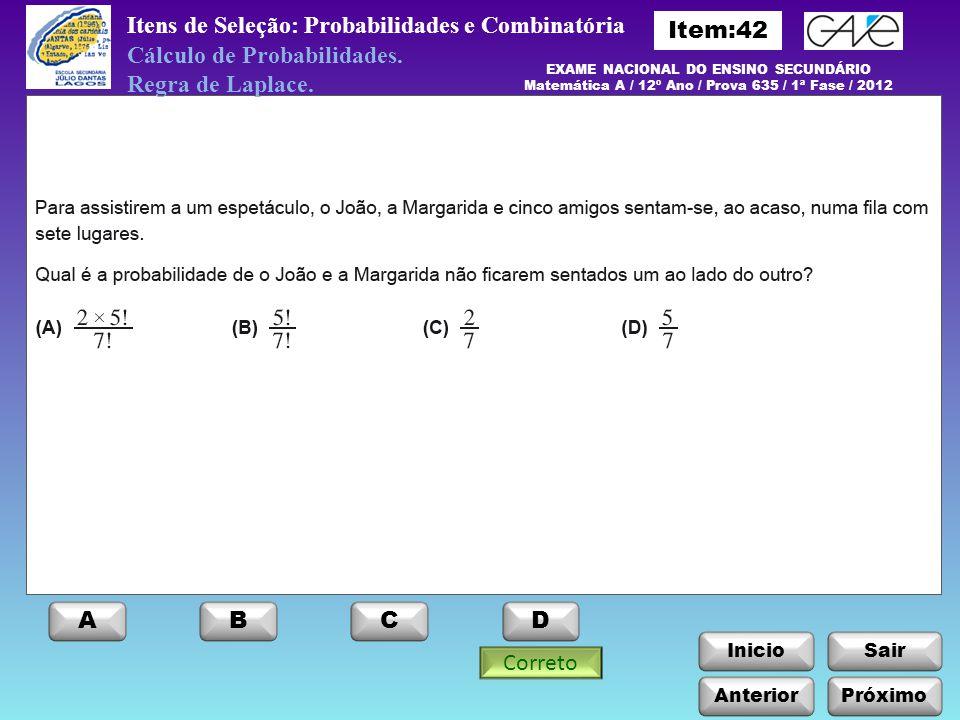 Itens de Seleção: Probabilidades e Combinatória EXAME NACIONAL DO ENSINO SECUNDÁRIO Matemática A / 12º Ano / Prova 635 / 1ª Fase / 2012 ABCD Correto I
