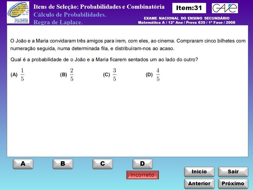 InicioSair Incorreto Anterior ABCD Itens de Seleção: Probabilidades e Combinatória Cálculo de Probabilidades.
