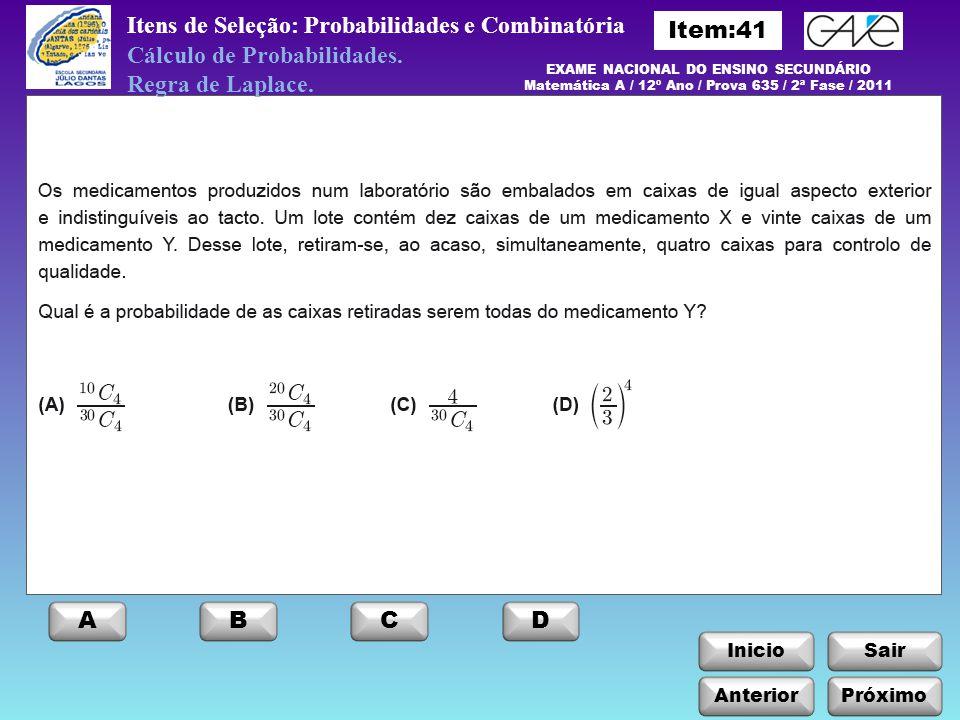 Itens de Seleção: Probabilidades e Combinatória Cálculo de Probabilidades. Regra de Laplace. ABCD InicioSair AnteriorPróximo EXAME NACIONAL DO ENSINO