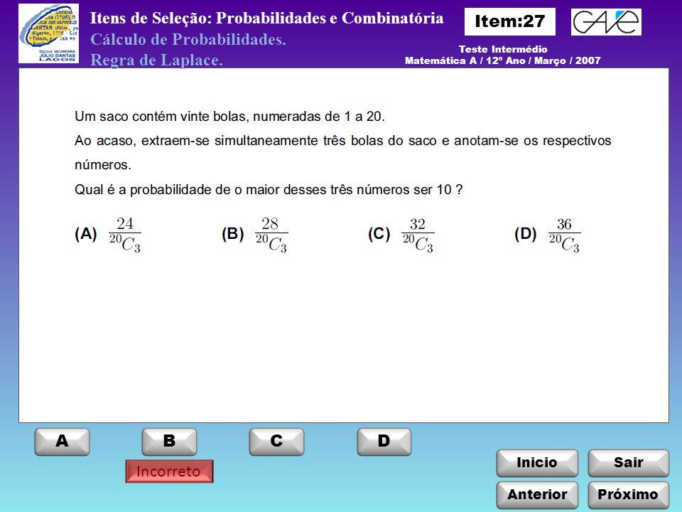 InicioSair Incorreto Anterior ABCD Próximo Itens de Seleção: Probabilidades e Combinatória Cálculo de Probabilidades. Regra de Laplace. Teste Interméd