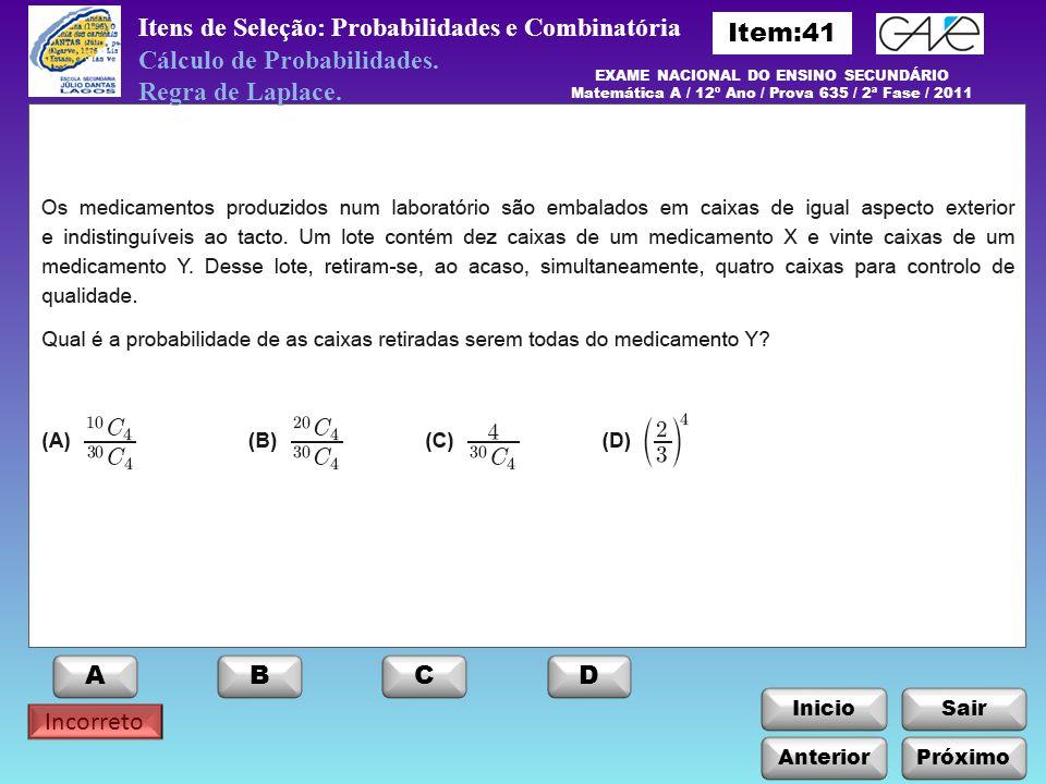 Incorreto InicioSair Itens de Seleção: Probabilidades e Combinatória Cálculo de Probabilidades.