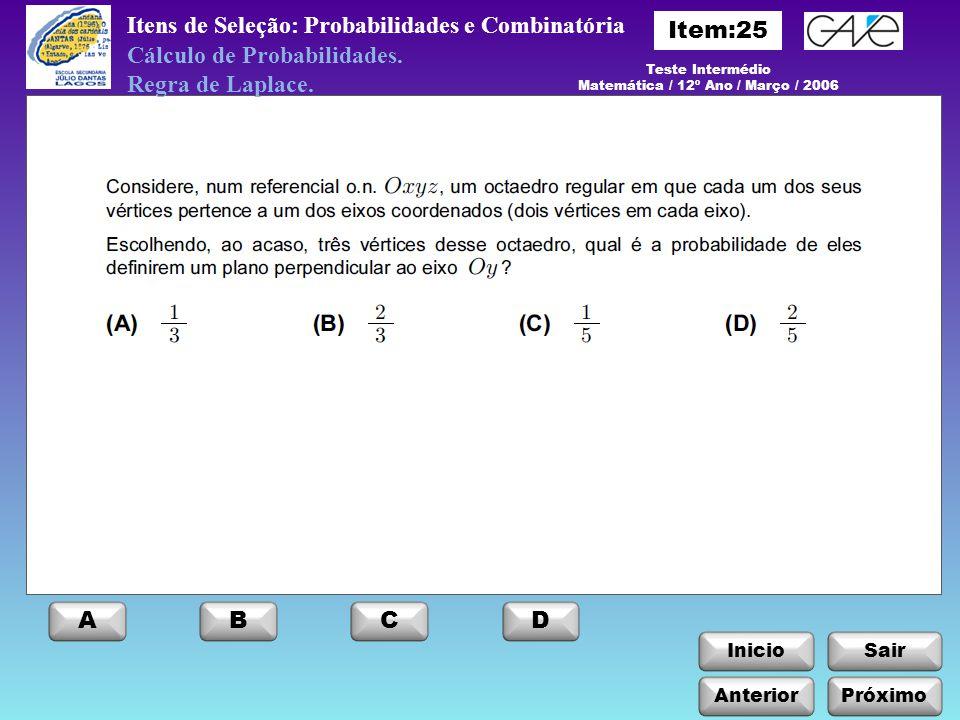 InicioSair Anterior ABCD Próximo Itens de Seleção: Probabilidades e Combinatória Teste Intermédio Matemática / 12º Ano / Março / 2006 Cálculo de Proba