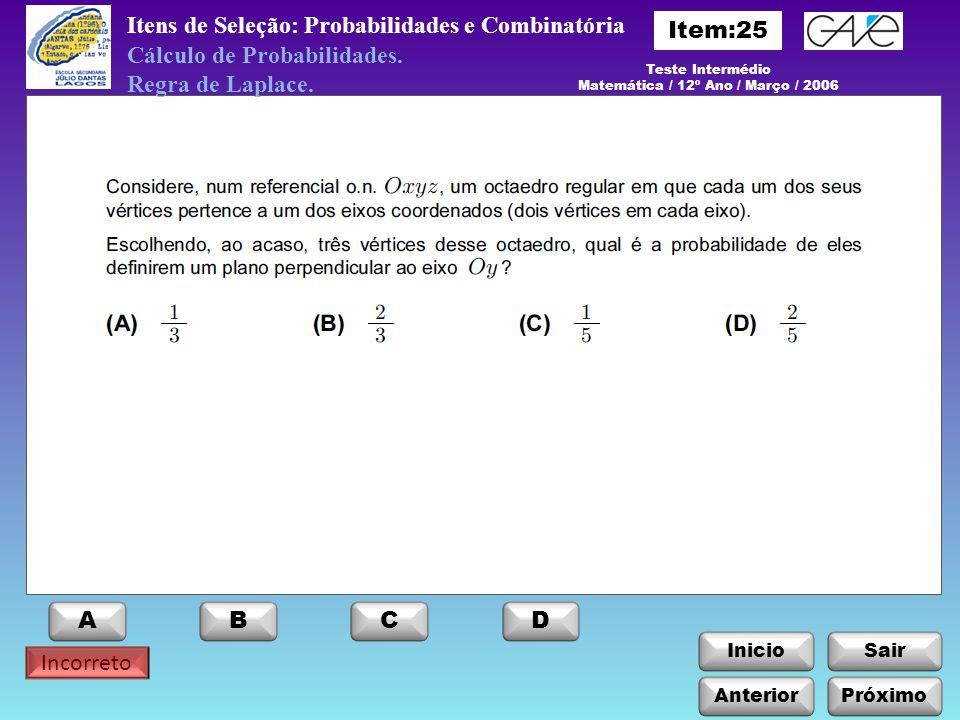 InicioSair Incorreto Anterior ABCD Itens de Seleção: Probabilidades e Combinatória Próximo Teste Intermédio Matemática / 12º Ano / Março / 2006 Cálculo de Probabilidades.
