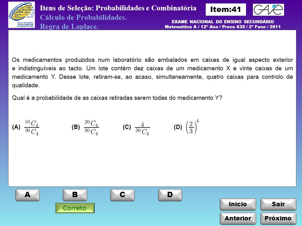 InicioSair Itens de Seleção: Probabilidades e Combinatória Cálculo de Probabilidades. Regra de Laplace. Correto EXAME NACIONAL DO ENSINO SECUNDÁRIO Ma