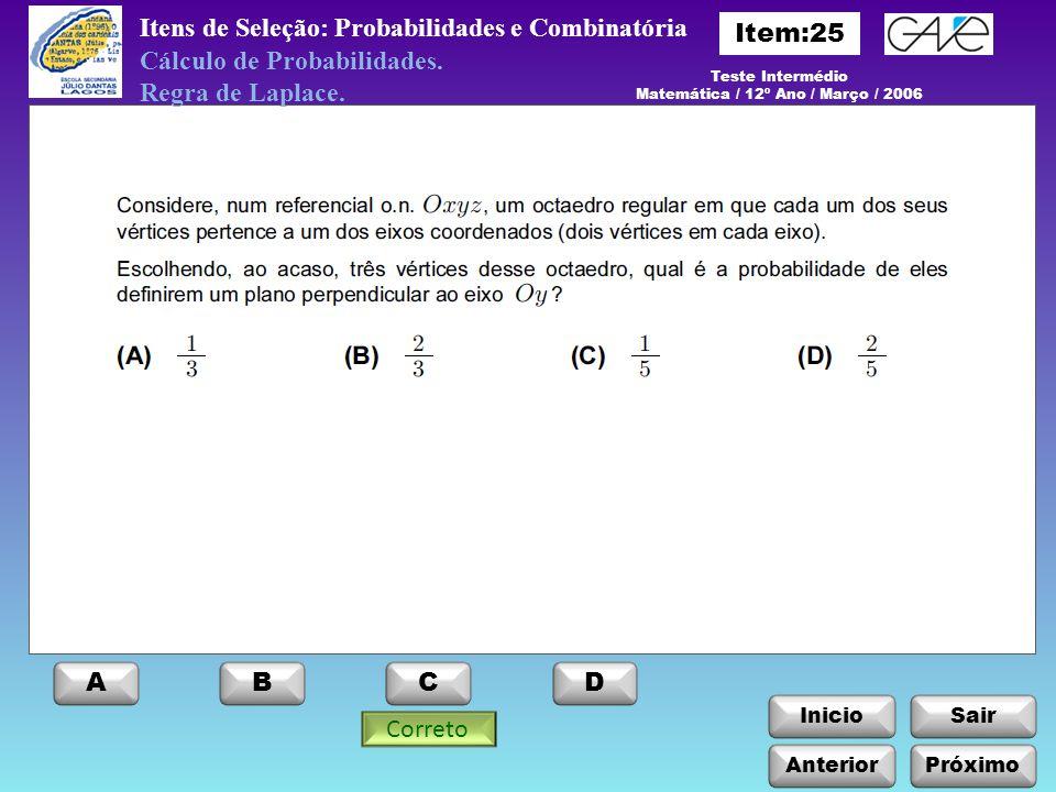 InicioSair Anterior ABCD Itens de Seleção: Probabilidades e Combinatória Próximo Teste Intermédio Matemática / 12º Ano / Março / 2006 Cálculo de Probabilidades.