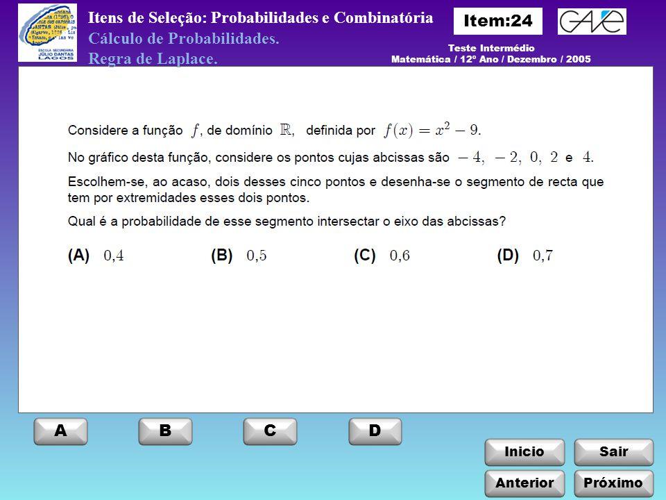 InicioSair Anterior ABCD Próximo Itens de Seleção: Probabilidades e Combinatória Cálculo de Probabilidades. Regra de Laplace. Teste Intermédio Matemát