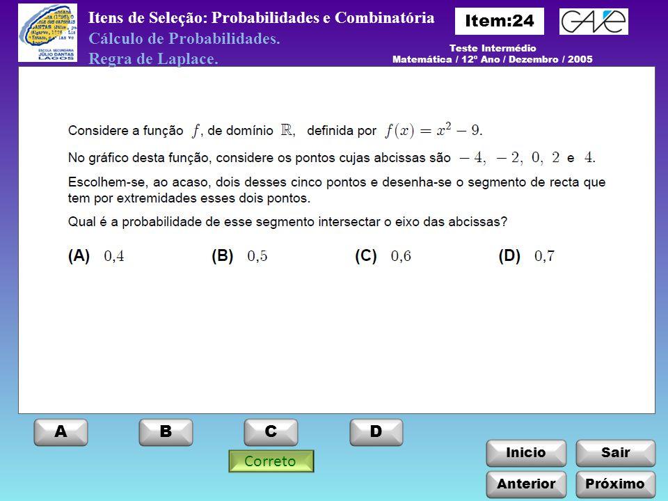 InicioSair Anterior ABCD Itens de Seleção: Probabilidades e Combinatória Próximo Cálculo de Probabilidades. Regra de Laplace. Teste Intermédio Matemát