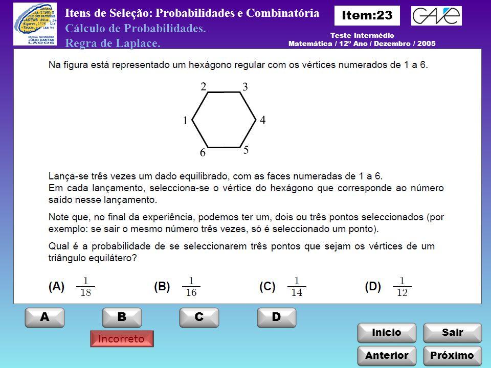 InicioSair Incorreto Anterior ABCD Itens de Seleção: Probabilidades e Combinatória Próximo Cálculo de Probabilidades. Regra de Laplace. Teste Interméd