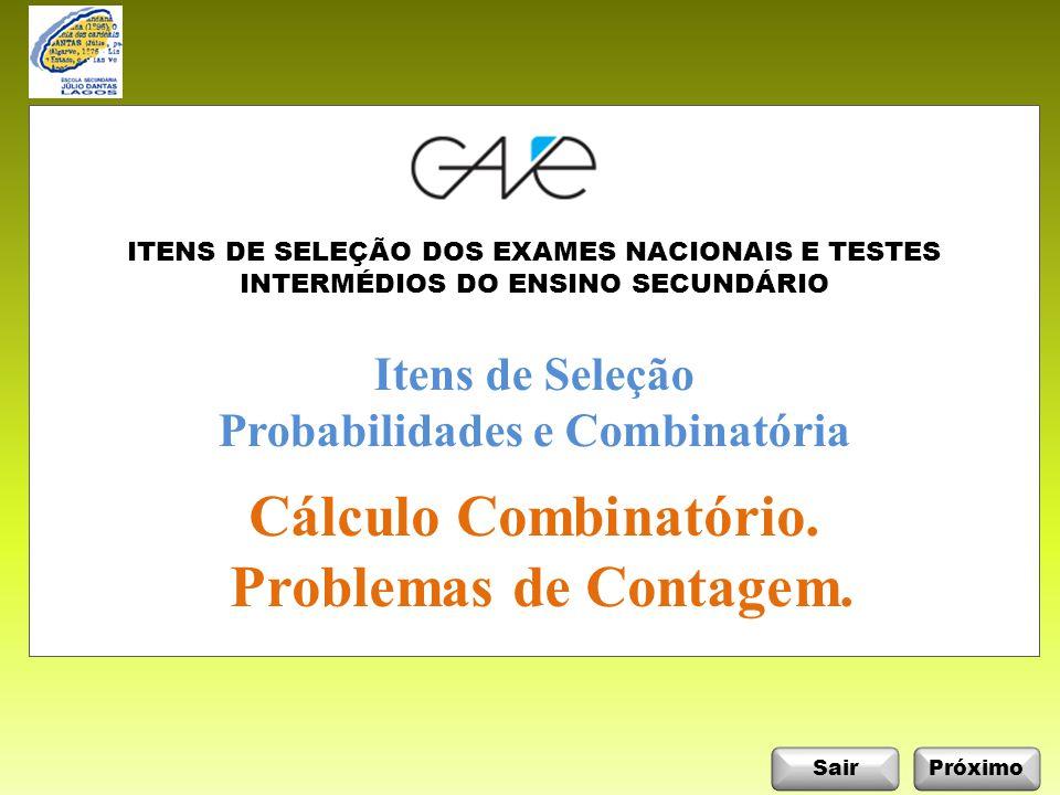 InicioSair Itens de Seleção: Probabilidades e Combinatória Anterior ABCD Próximo EXAME NACIONAL DO ENSINO SECUNDÁRIO Matemática / 12º Ano / Prova 135 / Prova Modelo / 1999 Cálculo Combinatório.