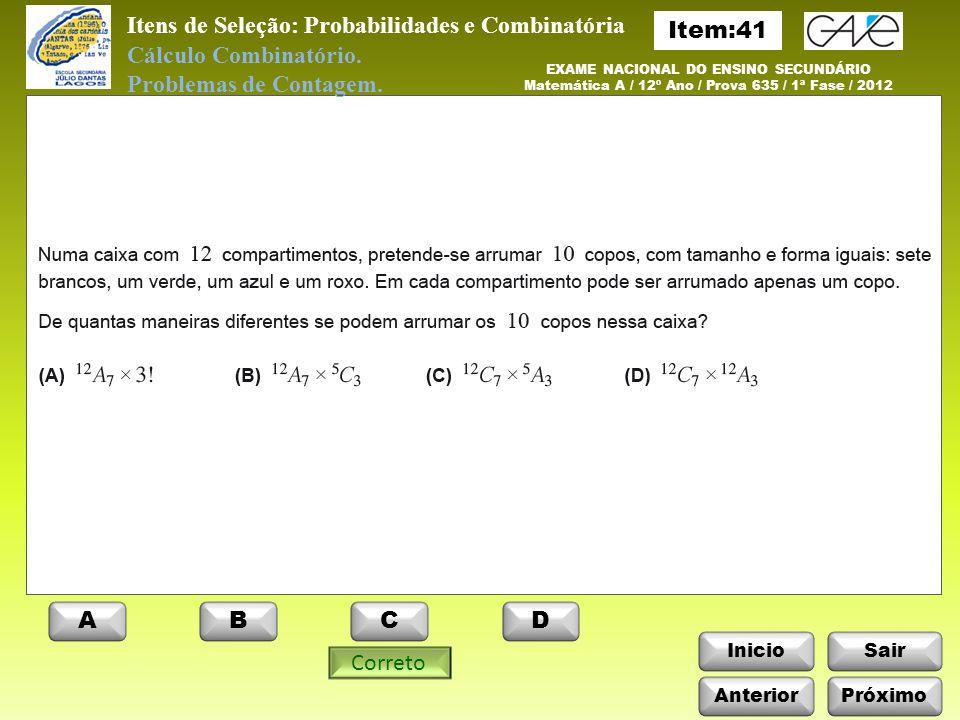 InicioSair EXAME NACIONAL DO ENSINO SECUNDÁRIO Matemática A / 12º Ano / Prova 635 / 1ª Fase / 2012 ABCD Correto Cálculo Combinatório.