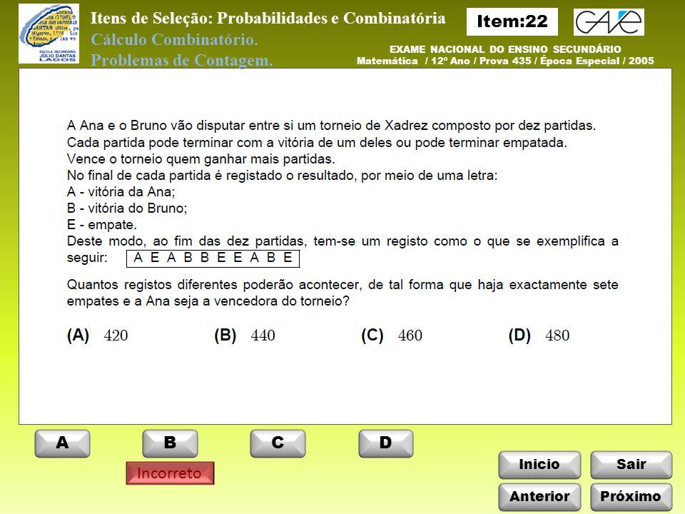 InicioSair Incorreto Anterior ABCD Itens de Seleção: Probabilidades e Combinatória Próximo Cálculo Combinatório.
