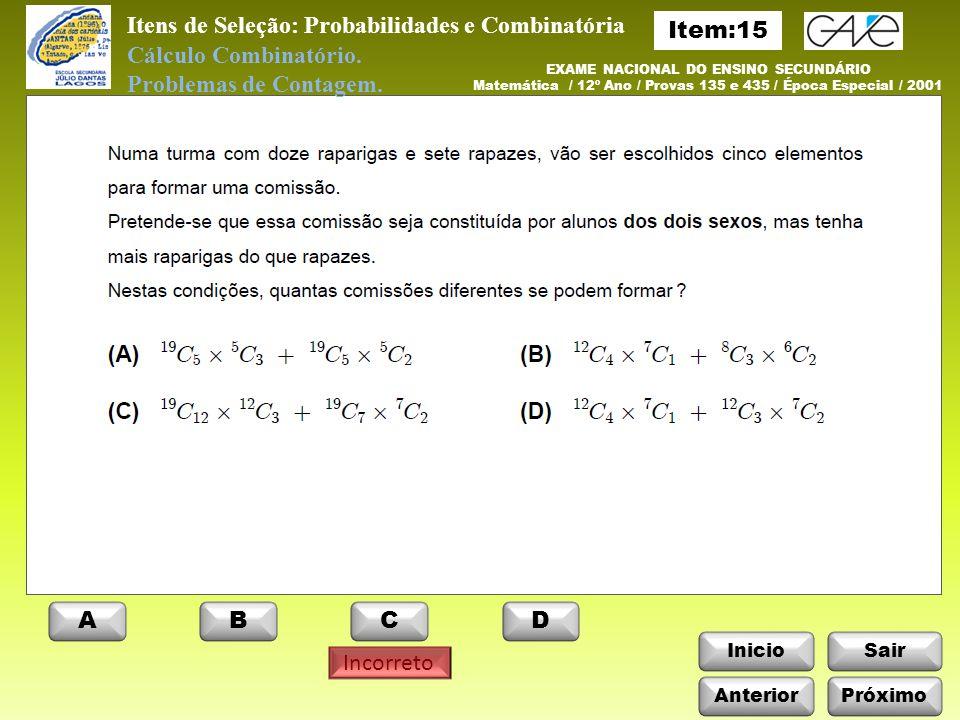 InicioSair Incorreto Anterior ABCD Próximo Itens de Seleção: Probabilidades e Combinatória Cálculo Combinatório.