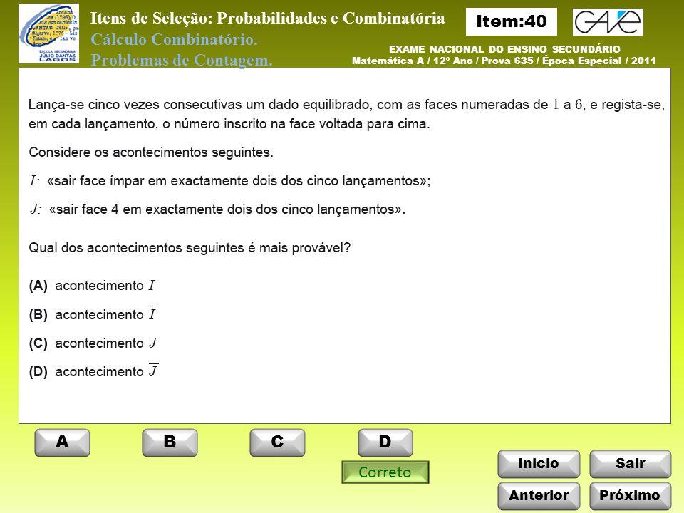 Itens de Seleção: Probabilidades e Combinatória InicioSair Cálculo Combinatório.