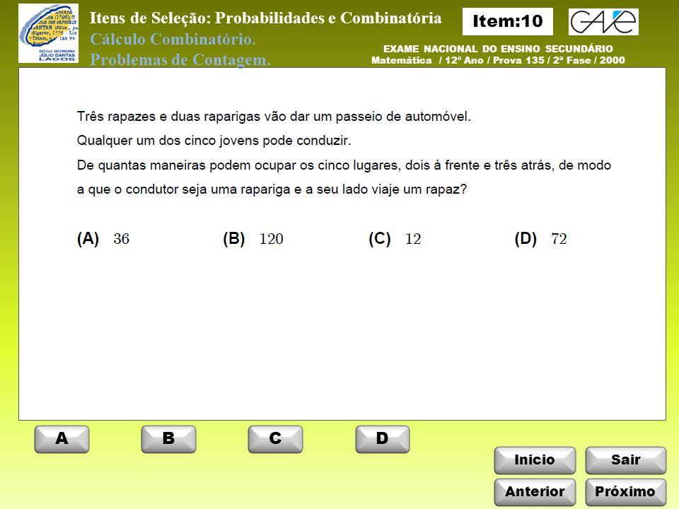 InicioSair Itens de Seleção: Probabilidades e Combinatória Anterior ABCD Próximo EXAME NACIONAL DO ENSINO SECUNDÁRIO Matemática / 12º Ano / Prova 135 / 2ª Fase / 2000 Cálculo Combinatório.