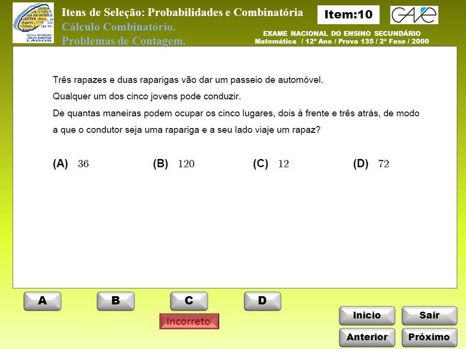 InicioSair Incorreto Itens de Seleção: Probabilidades e Combinatória Anterior ABCD Próximo EXAME NACIONAL DO ENSINO SECUNDÁRIO Matemática / 12º Ano / Prova 135 / 2ª Fase / 2000 Cálculo Combinatório.