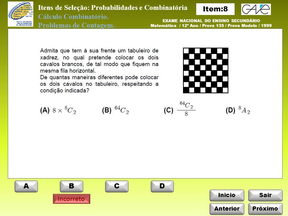 InicioSair Incorreto Itens de Seleção: Probabilidades e Combinatória Anterior ABCD Próximo EXAME NACIONAL DO ENSINO SECUNDÁRIO Matemática / 12º Ano / Prova 135 / Prova Modelo / 1999 Cálculo Combinatório.