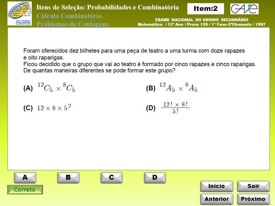 InicioSair Itens de Seleção: Probabilidades e Combinatória Anterior ABCD Próximo Cálculo Combinatório.