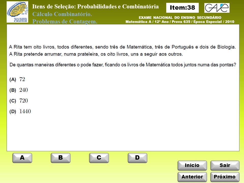 InicioSair AnteriorPróximo ABCD EXAME NACIONAL DO ENSINO SECUNDÁRIO Matemática A / 12º Ano / Prova 635 / Época Especial / 2010 Itens de Seleção: Probabilidades e Combinatória Cálculo Combinatório.