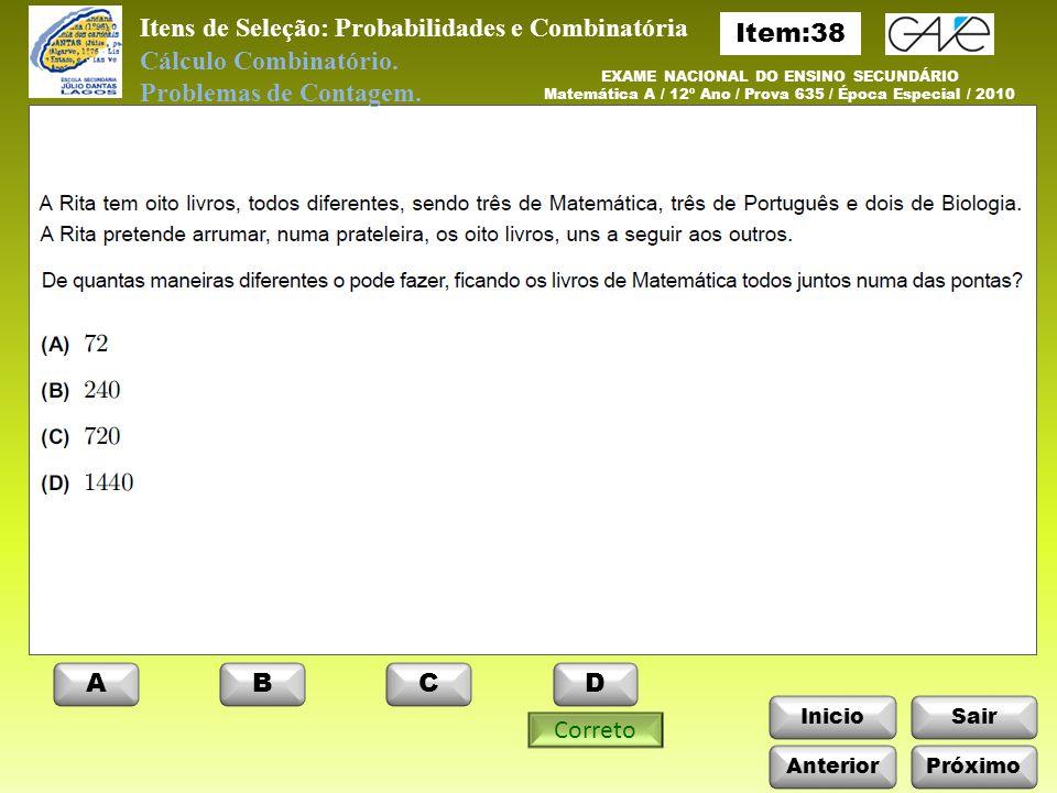 InicioSair Anterior ABCD EXAME NACIONAL DO ENSINO SECUNDÁRIO Matemática A / 12º Ano / Prova 635 / Época Especial / 2010 Itens de Seleção: Probabilidades e Combinatória Cálculo Combinatório.