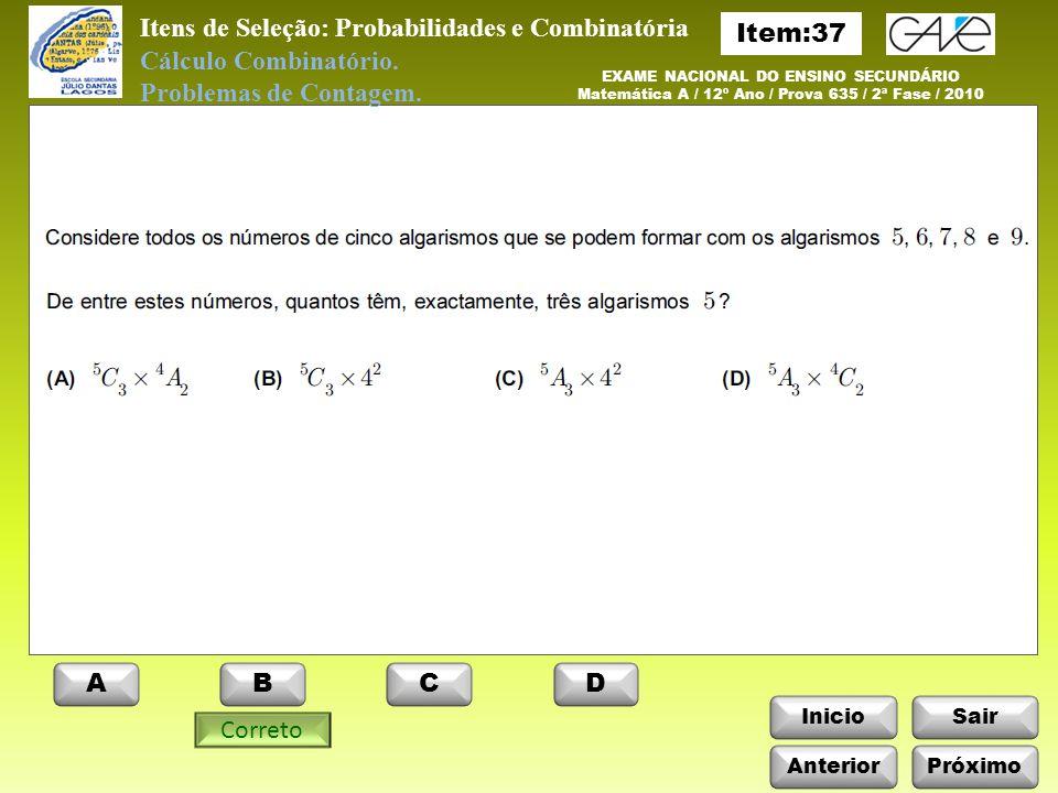 InicioSair EXAME NACIONAL DO ENSINO SECUNDÁRIO Matemática A / 12º Ano / Prova 635 / 2ª Fase / 2010 Itens de Seleção: Probabilidades e Combinatória Cálculo Combinatório.