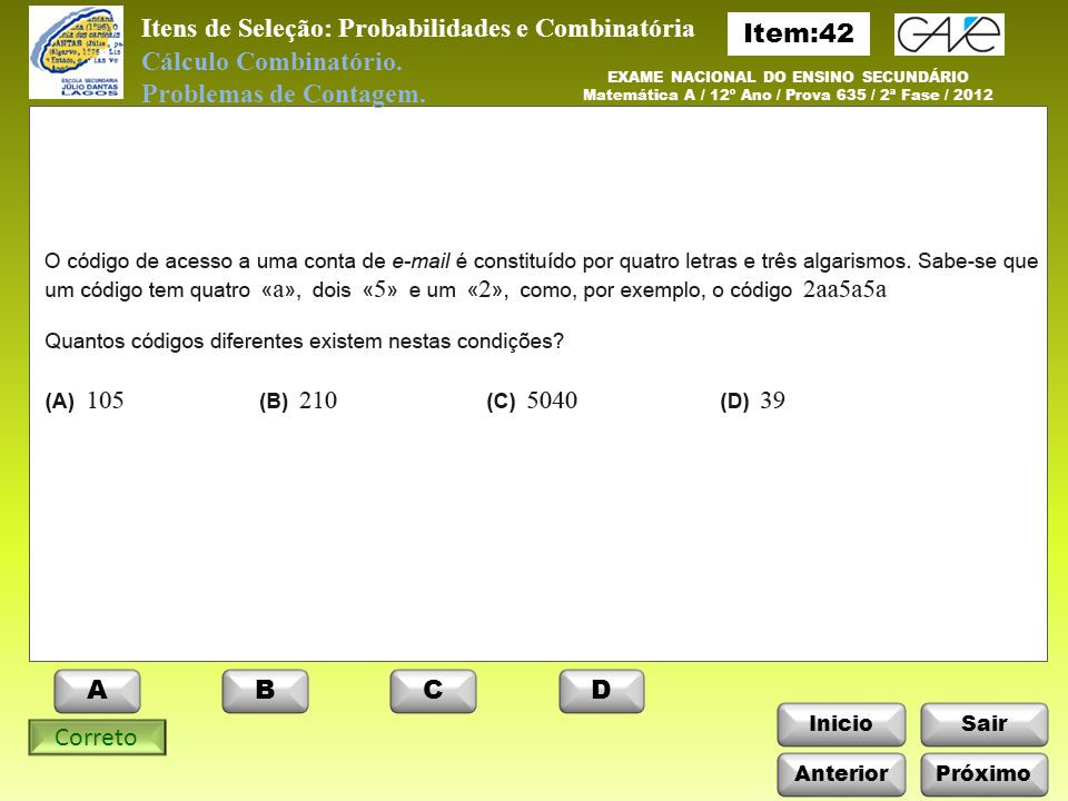 InicioSair Correto Itens de Seleção: Probabilidades e Combinatória Cálculo Combinatório.