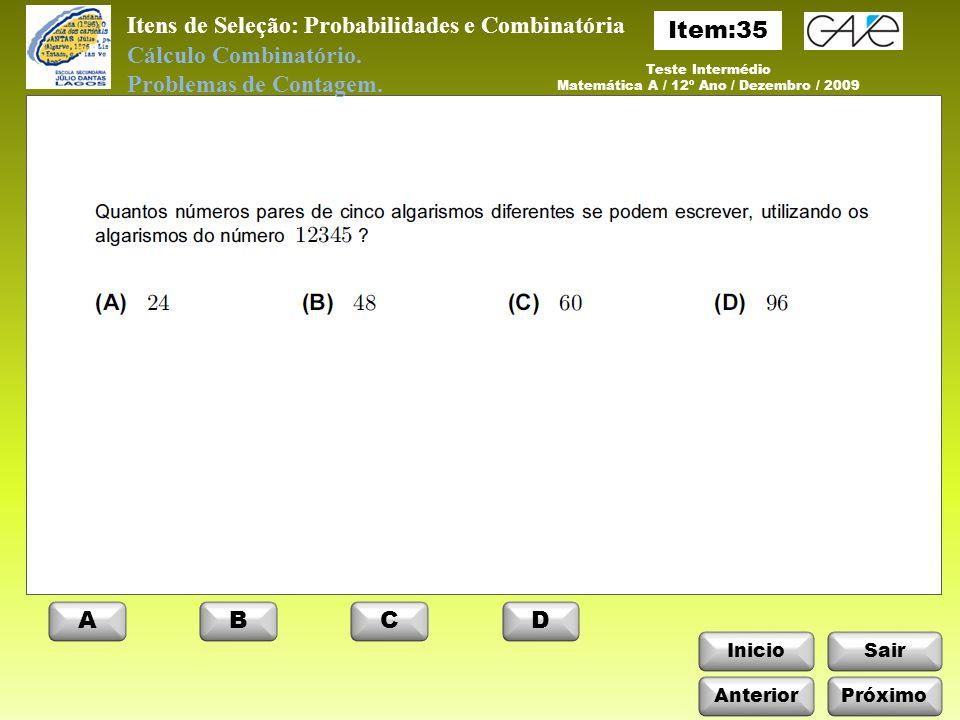 InicioSair Anterior ABCD Próximo Itens de Seleção: Probabilidades e Combinatória Cálculo Combinatório.