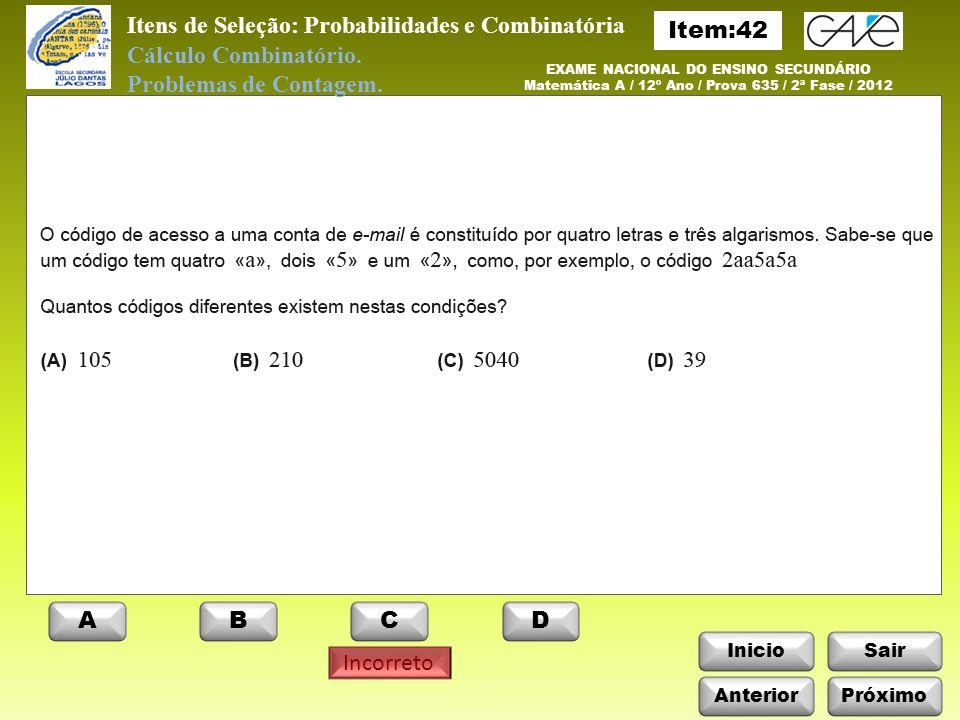 InicioSair Anterior ABCD Itens de Seleção: Probabilidades e Combinatória Próximo Incorreto Cálculo Combinatório.