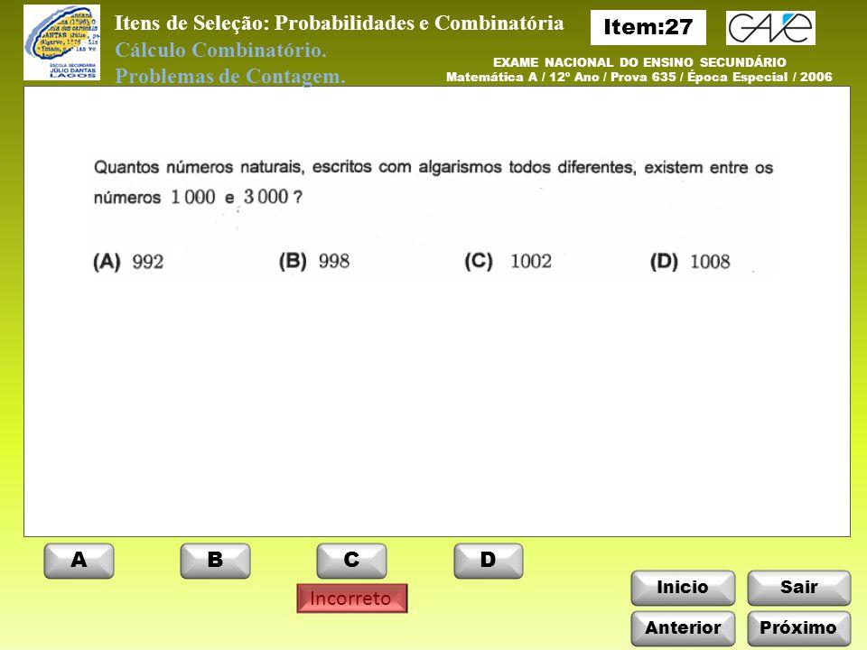 InicioSair Incorreto ABCD Itens de Seleção: Probabilidades e Combinatória Cálculo Combinatório.