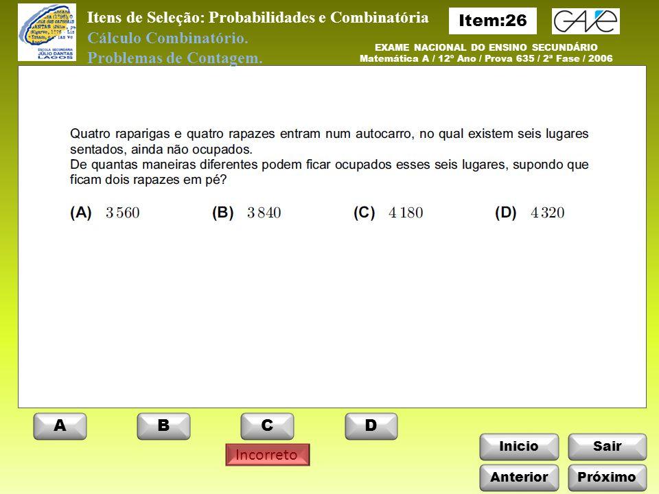 InicioSair Incorreto Itens de Seleção: Probabilidades e Combinatória Cálculo Combinatório.