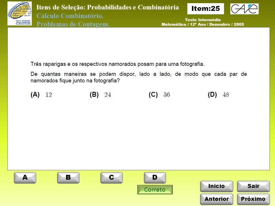 InicioSair Anterior ABCD Itens de Seleção: Probabilidades e Combinatória Próximo Cálculo Combinatório.