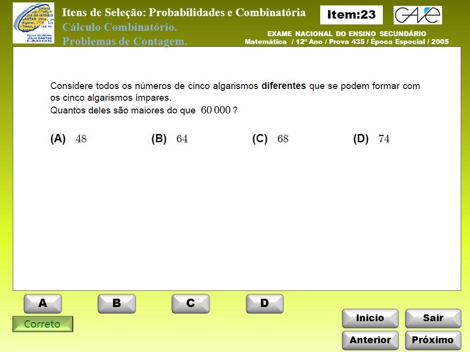 InicioSair Anterior ABCD Itens de Seleção: Probabilidades e Combinatória Próximo EXAME NACIONAL DO ENSINO SECUNDÁRIO Matemática / 12º Ano / Prova 435 / Época Especial / 2005 Cálculo Combinatório.