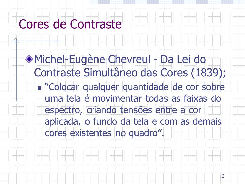 """2 Cores de Contraste Michel-Eugène Chevreul - Da Lei do Contraste Simultâneo das Cores (1839); """"Colocar qualquer quantidade de cor sobre uma tela é mo"""