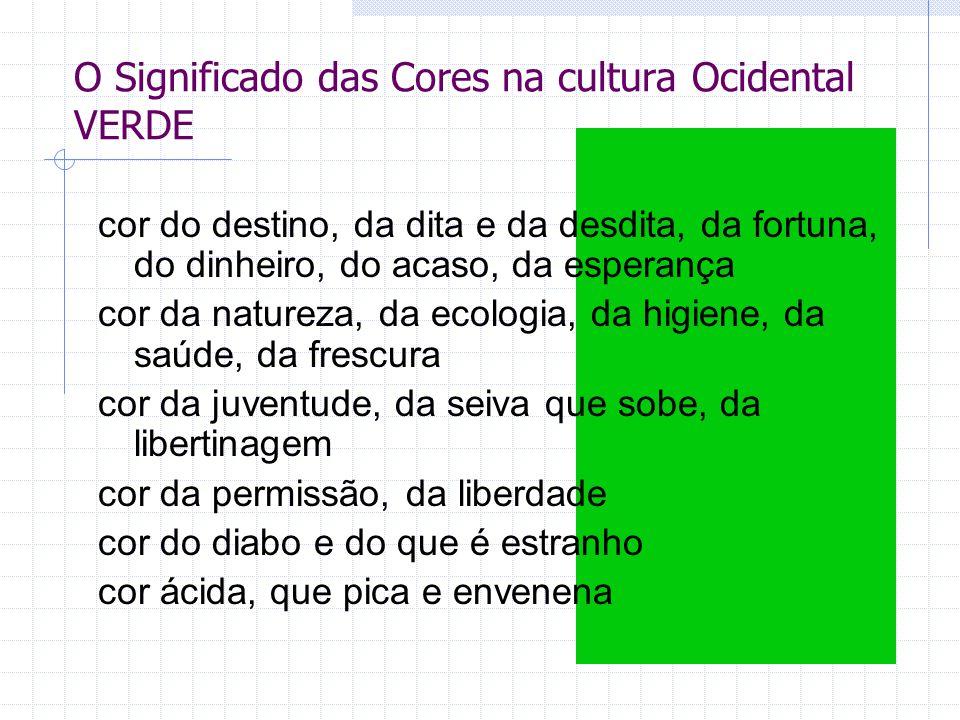 O Significado das Cores na cultura Ocidental VERDE cor do destino, da dita e da desdita, da fortuna, do dinheiro, do acaso, da esperança cor da nature