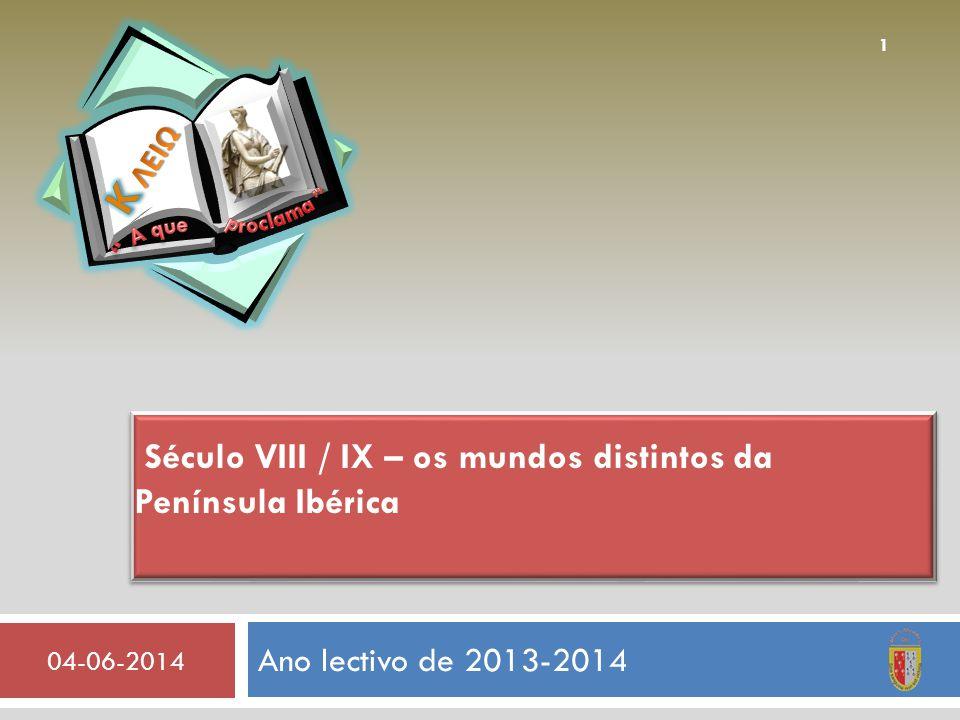 Ano lectivo de 2013-2014 04-06-2014 1 Século VIII / IX – os mundos distintos da Península Ibérica