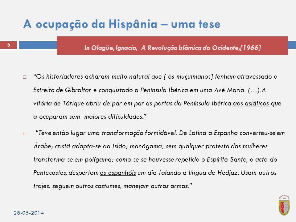 A ocupação da Hispânia – uma tese  Os historiadores acharam muito natural que [ os muçulmanos] tenham atravessado o Estreito de Gibraltar e conquistado a Península Ibérica em uma Avé Maria.