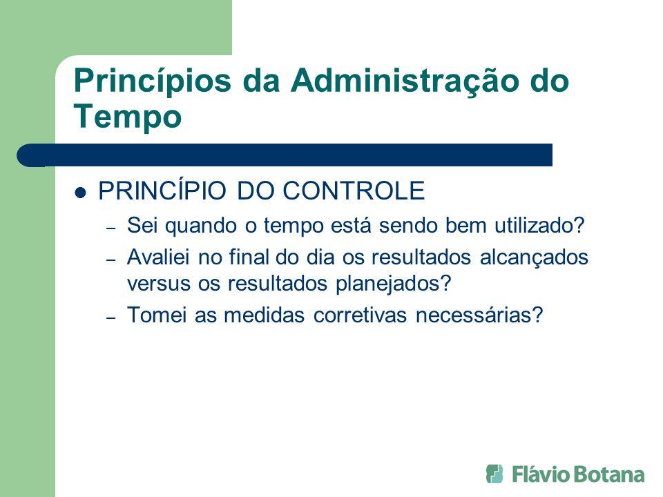 Princípios da Administração do Tempo PRINCÍPIO DO CONTROLE – Sei quando o tempo está sendo bem utilizado? – Avaliei no final do dia os resultados alca