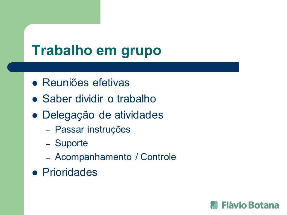 Trabalho em grupo Reuniões efetivas Saber dividir o trabalho Delegação de atividades – Passar instruções – Suporte – Acompanhamento / Controle Priorid