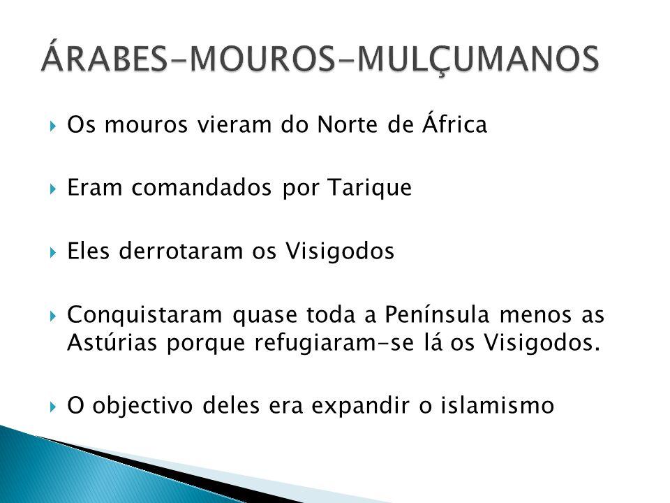  Os mouros vieram do Norte de África  Eram comandados por Tarique  Eles derrotaram os Visigodos  Conquistaram quase toda a Península menos as Astúrias porque refugiaram-se lá os Visigodos.