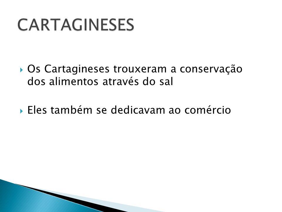  Os Cartagineses trouxeram a conservação dos alimentos através do sal  Eles também se dedicavam ao comércio