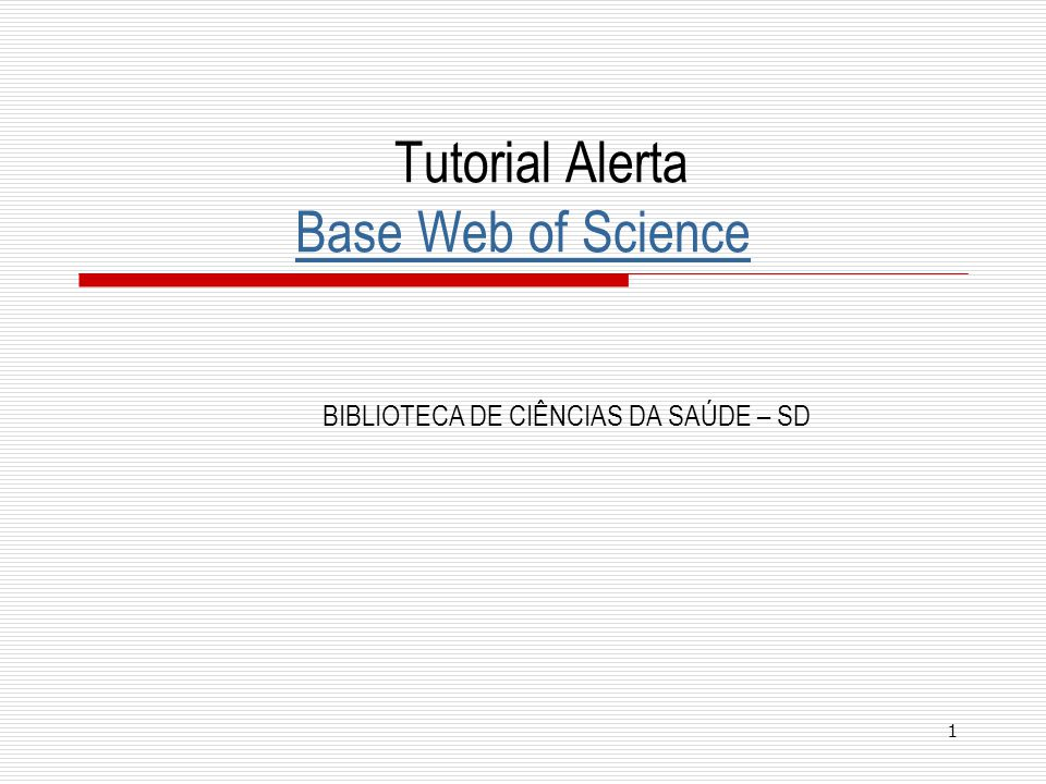 1 Tutorial Alerta Base Web of Science Base Web of Science BIBLIOTECA DE CIÊNCIAS DA SAÚDE – SD