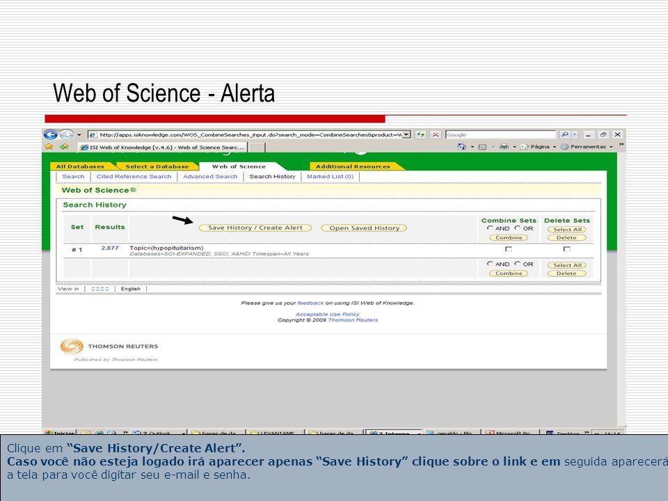 6 Web of Science - Alerta Preencha os campos History Name (Título ou Assunto) e Description (descrição do título ou assunto).