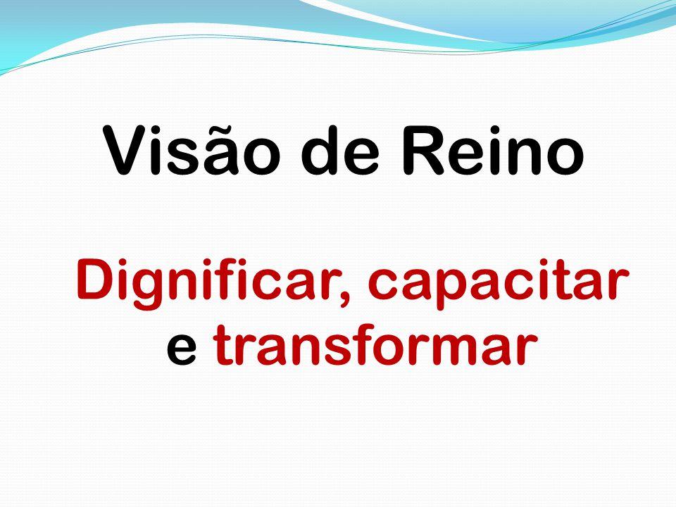 Visão de Reino Dignificar, capacitar e transformar